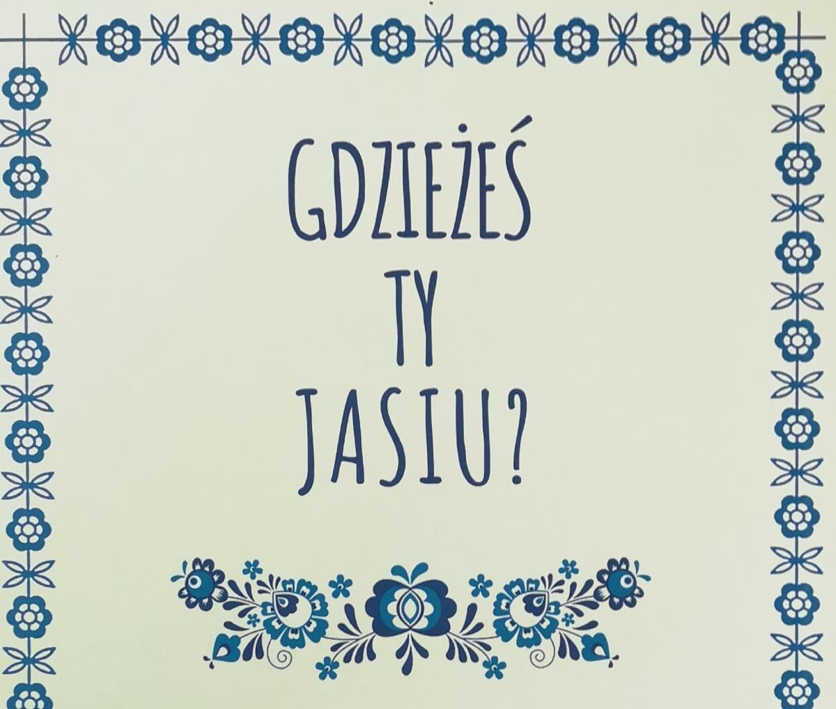 Gdzieżeś ty Jasiu?