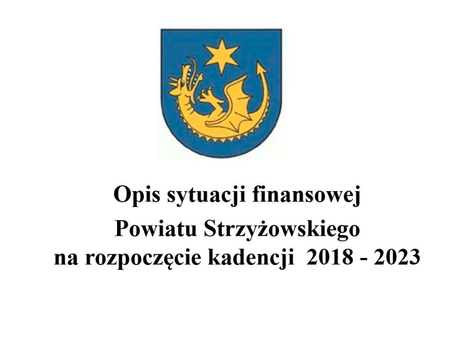 Opis sytuacji finansowej Powiatu Strzyżowskiego na rozpoczęcie kadencji 2018 - 2023